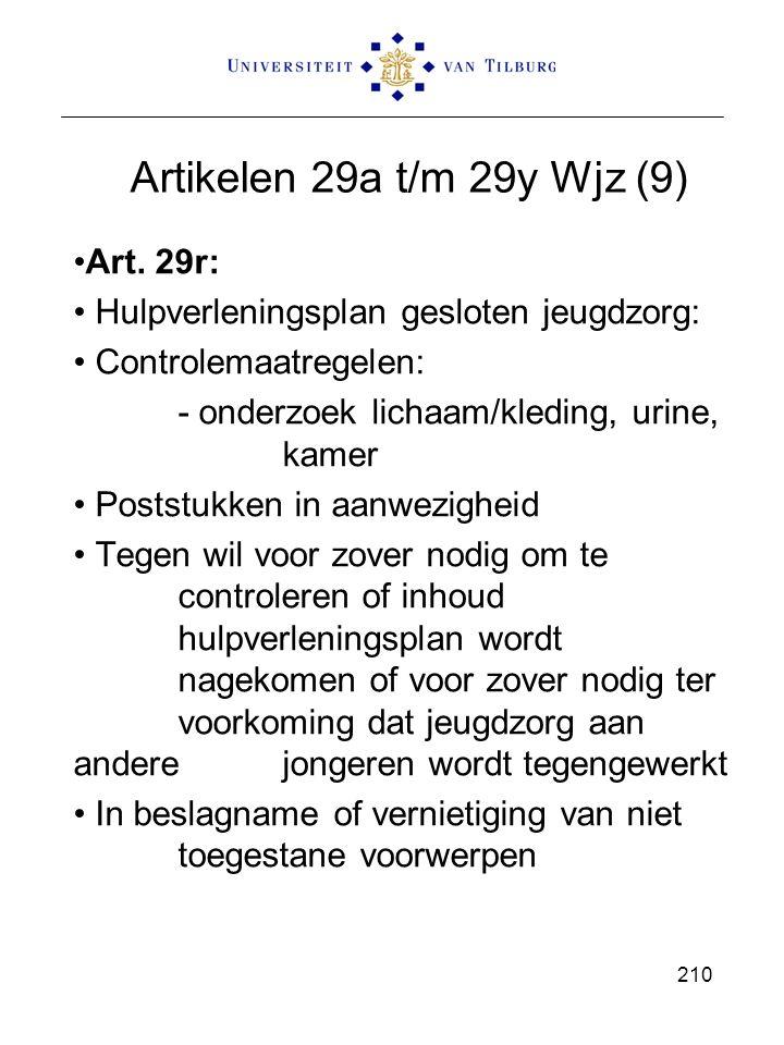 Artikelen 29a t/m 29y Wjz (9) Art. 29r: Hulpverleningsplan gesloten jeugdzorg: Controlemaatregelen: - onderzoek lichaam/kleding, urine, kamer Poststuk