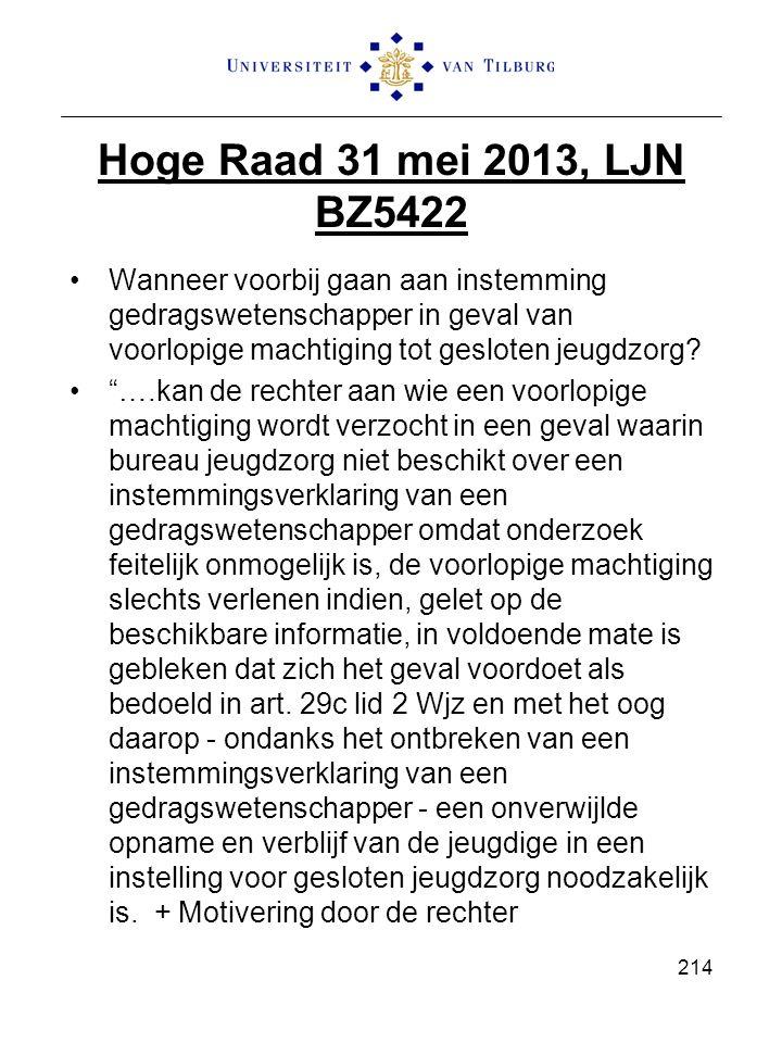 Hoge Raad 31 mei 2013, LJN BZ5422 Wanneer voorbij gaan aan instemming gedragswetenschapper in geval van voorlopige machtiging tot gesloten jeugdzorg?