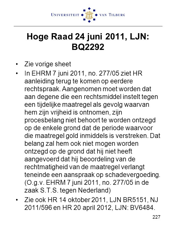 Hoge Raad 24 juni 2011, LJN: BQ2292 Zie vorige sheet In EHRM 7 juni 2011, no. 277/05 ziet HR aanleiding terug te komen op eerdere rechtspraak. Aangeno