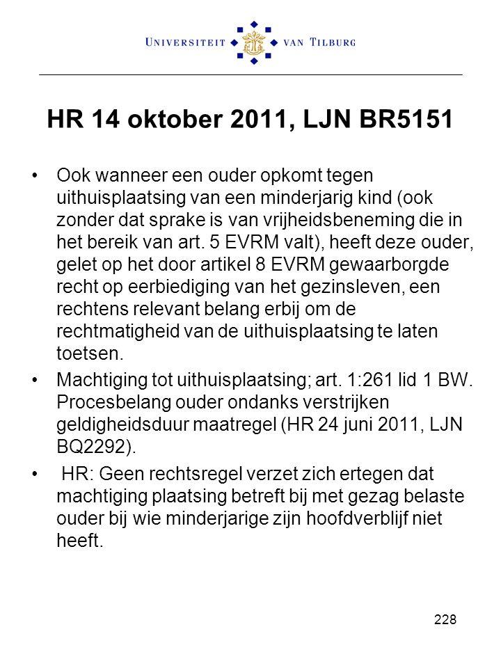 HR 14 oktober 2011, LJN BR5151 Ook wanneer een ouder opkomt tegen uithuisplaatsing van een minderjarig kind (ook zonder dat sprake is van vrijheidsbeneming die in het bereik van art.