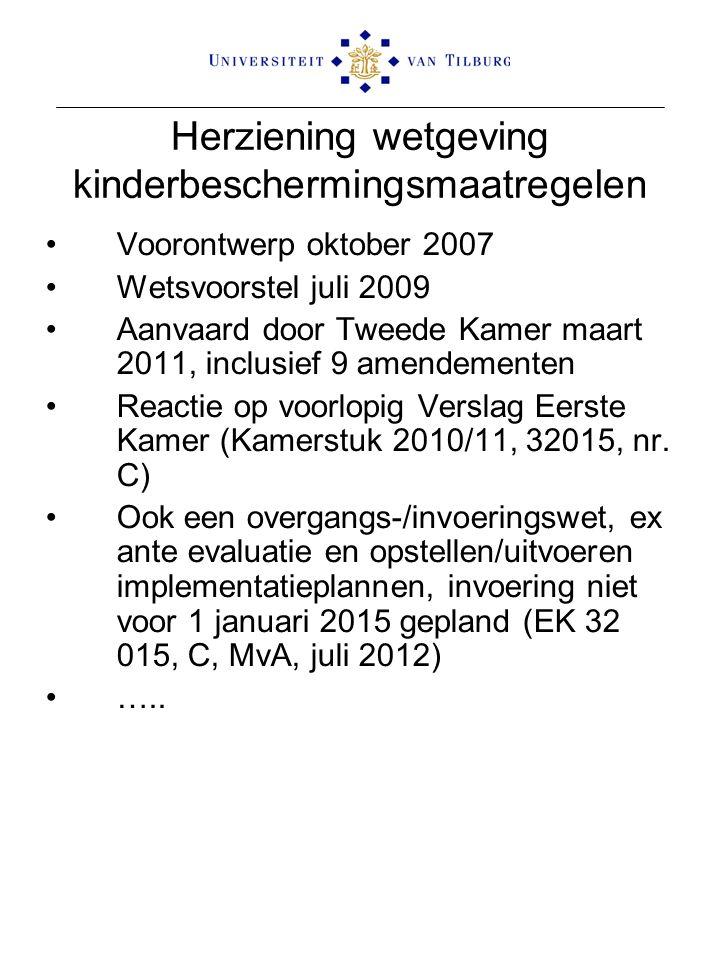 Herziening wetgeving kinderbeschermingsmaatregelen Voorontwerp oktober 2007 Wetsvoorstel juli 2009 Aanvaard door Tweede Kamer maart 2011, inclusief 9 amendementen Reactie op voorlopig Verslag Eerste Kamer (Kamerstuk 2010/11, 32015, nr.