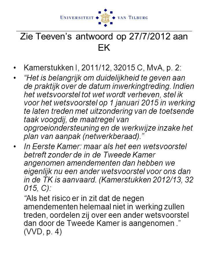 Zie Teeven's antwoord op 27/7/2012 aan EK Kamerstukken I, 2011/12, 32015 C, MvA, p.