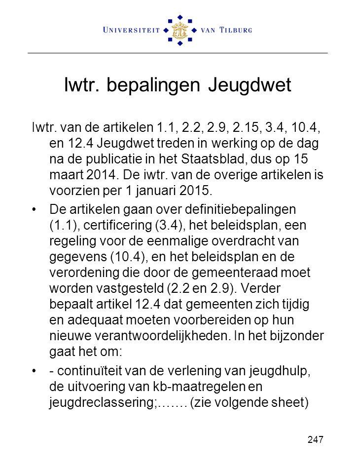 Iwtr. bepalingen Jeugdwet Iwtr. van de artikelen 1.1, 2.2, 2.9, 2.15, 3.4, 10.4, en 12.4 Jeugdwet treden in werking op de dag na de publicatie in het