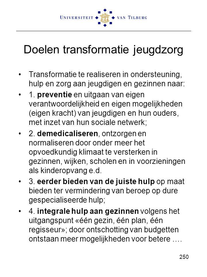 Doelen transformatie jeugdzorg Transformatie te realiseren in ondersteuning, hulp en zorg aan jeugdigen en gezinnen naar: 1. preventie en uitgaan van