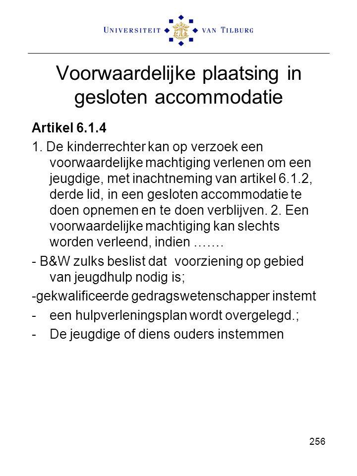Voorwaardelijke plaatsing in gesloten accommodatie Artikel 6.1.4 1. De kinderrechter kan op verzoek een voorwaardelijke machtiging verlenen om een jeu