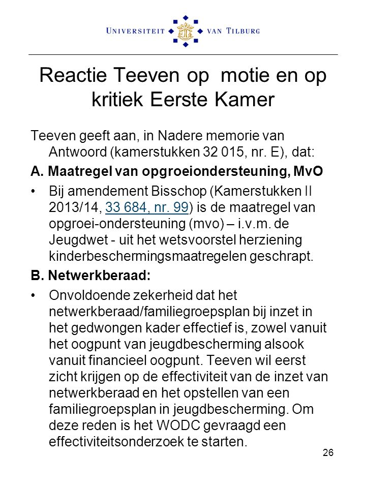 Reactie Teeven op motie en op kritiek Eerste Kamer Teeven geeft aan, in Nadere memorie van Antwoord (kamerstukken 32 015, nr. E), dat: A. Maatregel va
