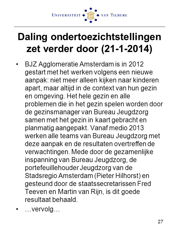 Daling ondertoezichtstellingen zet verder door (21-1-2014) BJZ Agglomeratie Amsterdam is in 2012 gestart met het werken volgens een nieuwe aanpak: nie