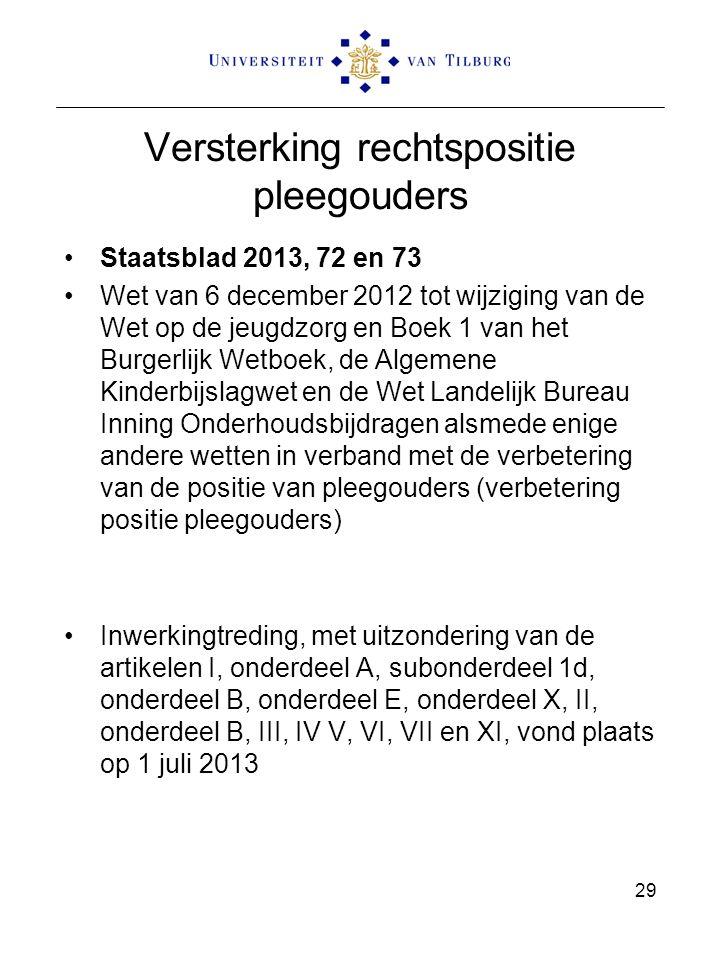 Versterking rechtspositie pleegouders Staatsblad 2013, 72 en 73 Wet van 6 december 2012 tot wijziging van de Wet op de jeugdzorg en Boek 1 van het Bur