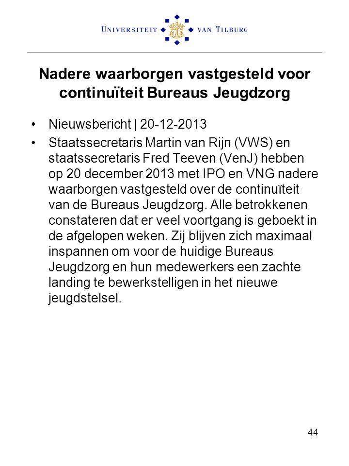 Nadere waarborgen vastgesteld voor continuïteit Bureaus Jeugdzorg Nieuwsbericht | 20-12-2013 Staatssecretaris Martin van Rijn (VWS) en staatssecretari