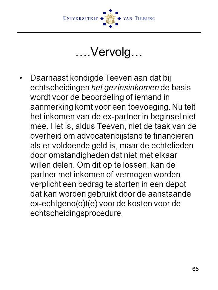 ….Vervolg… Daarnaast kondigde Teeven aan dat bij echtscheidingen het gezinsinkomen de basis wordt voor de beoordeling of iemand in aanmerking komt voor een toevoeging.