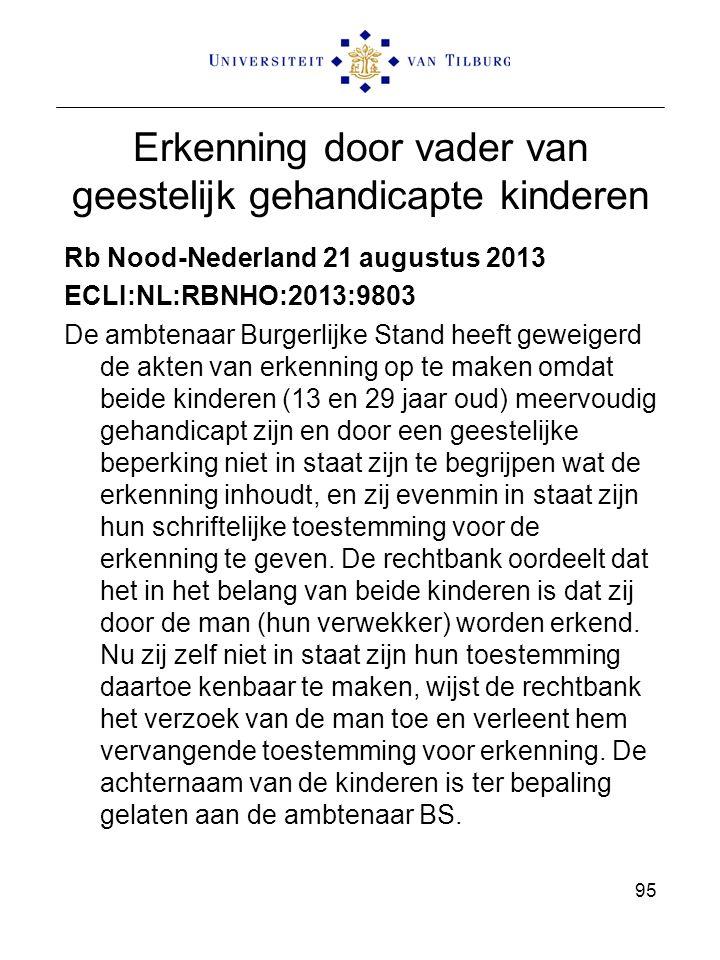 Erkenning door vader van geestelijk gehandicapte kinderen Rb Nood-Nederland 21 augustus 2013 ECLI:NL:RBNHO:2013:9803 De ambtenaar Burgerlijke Stand he