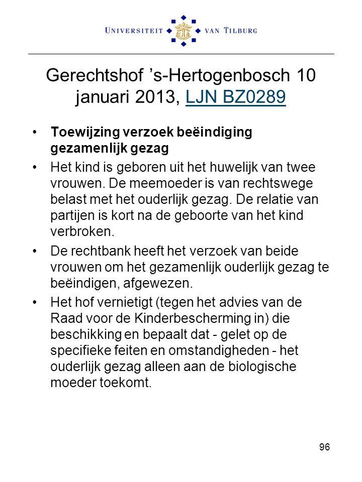 Gerechtshof 's-Hertogenbosch 10 januari 2013, LJN BZ0289LJN BZ0289 Toewijzing verzoek beëindiging gezamenlijk gezag Het kind is geboren uit het huwelijk van twee vrouwen.