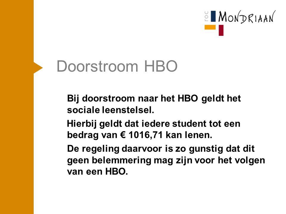 Doorstroom HBO Bij doorstroom naar het HBO geldt het sociale leenstelsel.