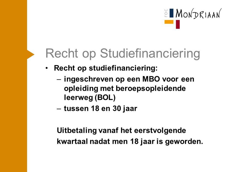 Recht op Studiefinanciering Recht op studiefinanciering: –ingeschreven op een MBO voor een opleiding met beroepsopleidende leerweg (BOL) –tussen 18 en 30 jaar Uitbetaling vanaf het eerstvolgende kwartaal nadat men 18 jaar is geworden.