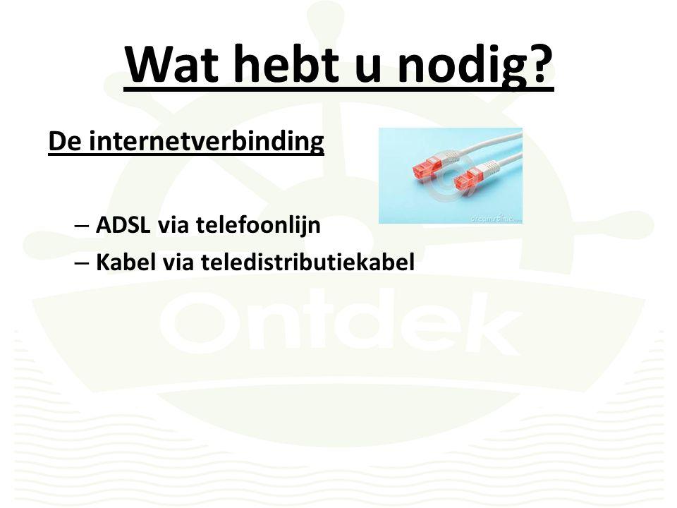 Wat hebt u nodig De internetverbinding – ADSL via telefoonlijn – Kabel via teledistributiekabel