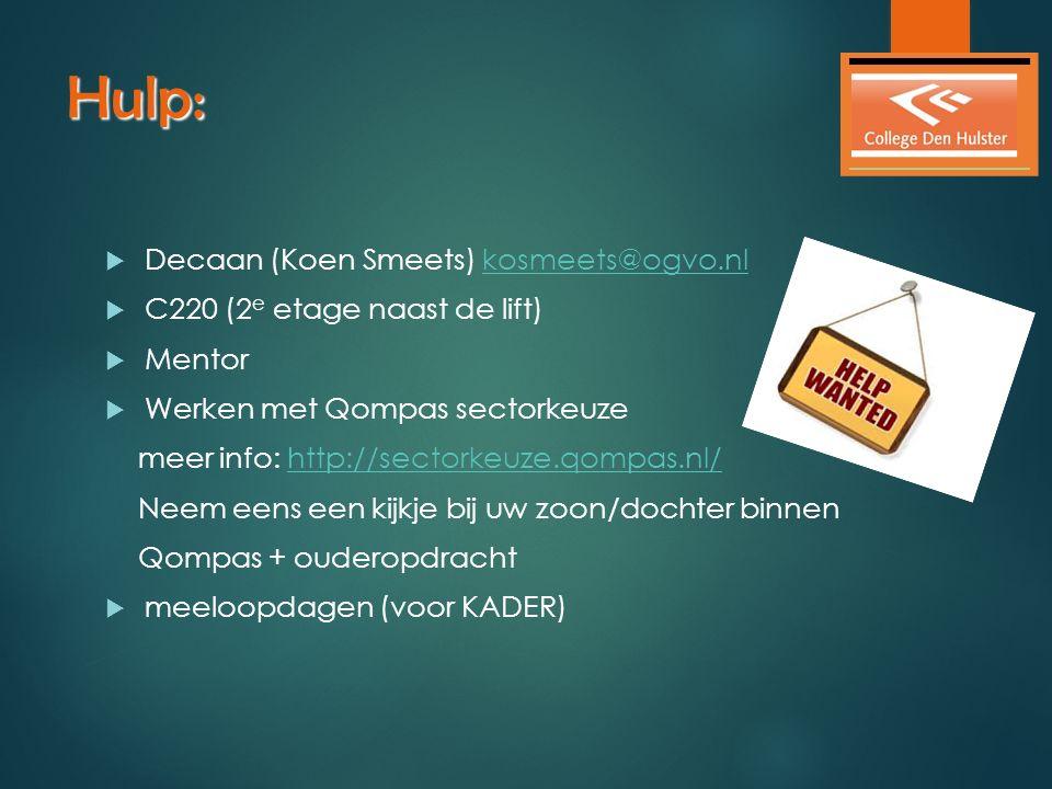 Hulp:  Decaan (Koen Smeets) kosmeets@ogvo.nlkosmeets@ogvo.nl  C220 (2 e etage naast de lift)  Mentor  Werken met Qompas sectorkeuze meer info: htt