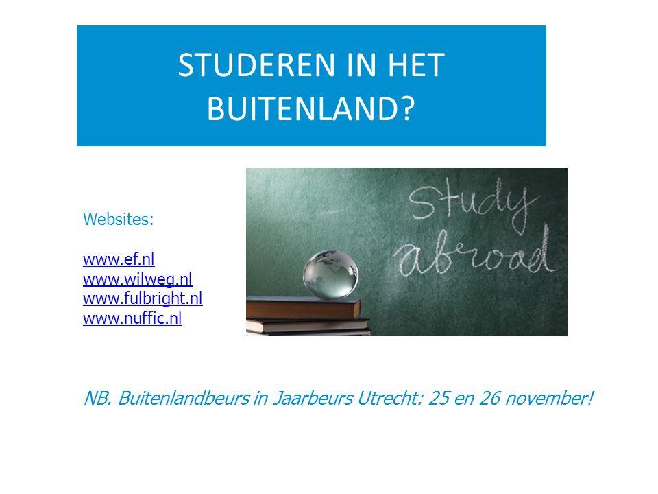 STUDEREN IN HET BUITENLAND? Websites: www.ef.nl www.wilweg.nl www.fulbright.nl www.nuffic.nl NB. Buitenlandbeurs in Jaarbeurs Utrecht: 25 en 26 novemb