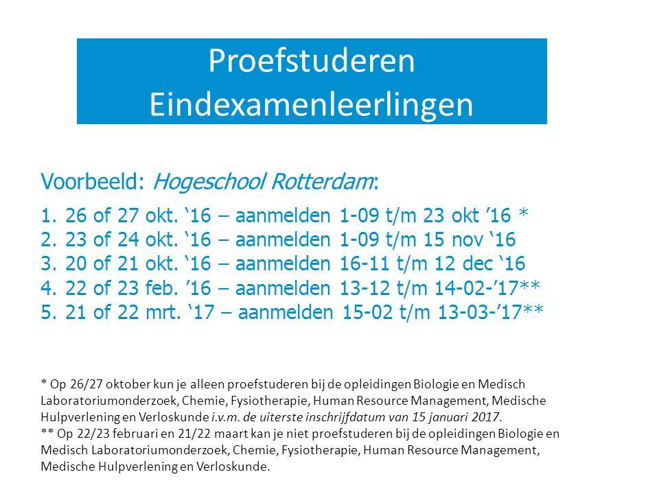 Proefstuderen Eindexamenleerlingen Voorbeeld: Hogeschool Rotterdam: 1.26 of 27 okt. '16 – aanmelden 1-09 t/m 23 okt '16 * 2.23 of 24 okt. '16 – aanmel