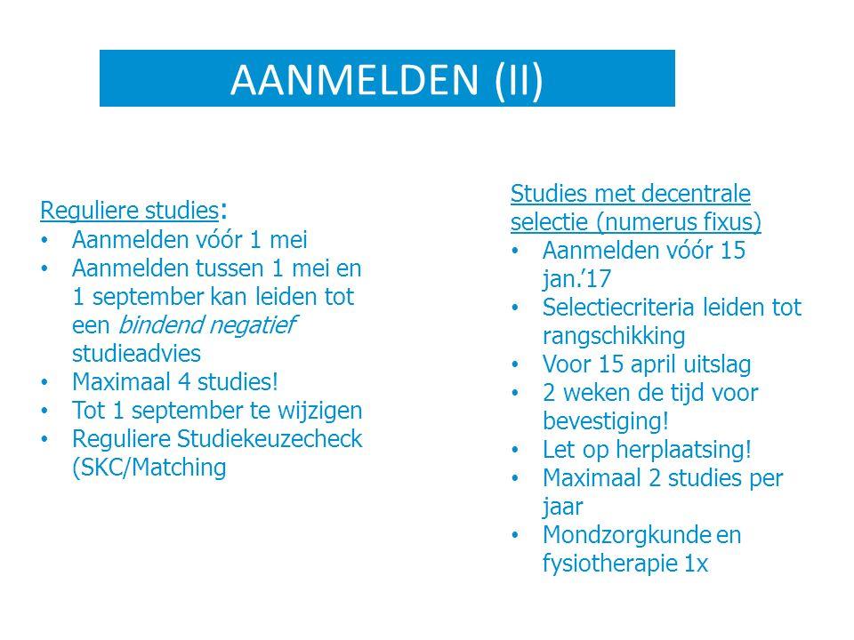 AANMELDEN (II) Reguliere studies : Aanmelden vóór 1 mei Aanmelden tussen 1 mei en 1 september kan leiden tot een bindend negatief studieadvies Maximaa