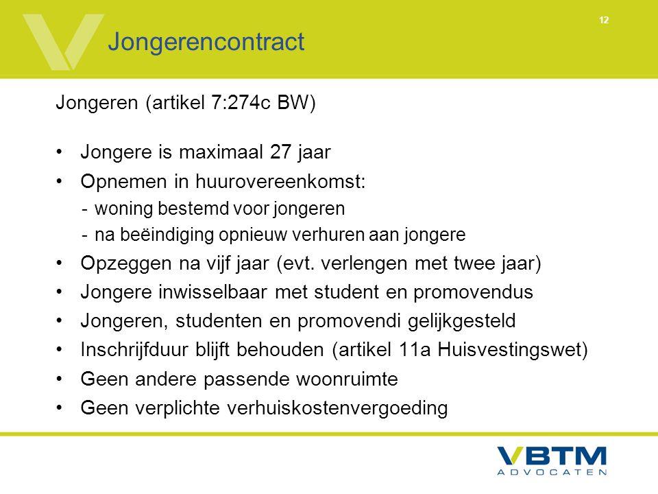 12 Jongerencontract Jongeren (artikel 7:274c BW) Jongere is maximaal 27 jaar Opnemen in huurovereenkomst: -woning bestemd voor jongeren -na beëindiging opnieuw verhuren aan jongere Opzeggen na vijf jaar (evt.