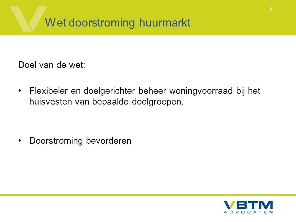 2 Wet doorstroming huurmarkt Doel van de wet: Flexibeler en doelgerichter beheer woningvoorraad bij het huisvesten van bepaalde doelgroepen.