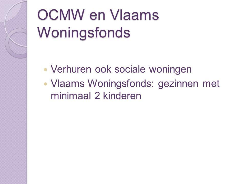 OCMW en Vlaams Woningsfonds Verhuren ook sociale woningen Vlaams Woningsfonds: gezinnen met minimaal 2 kinderen