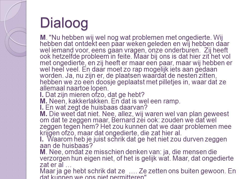 Dialoog M. Nu hebben wij wel nog wat problemen met ongedierte.