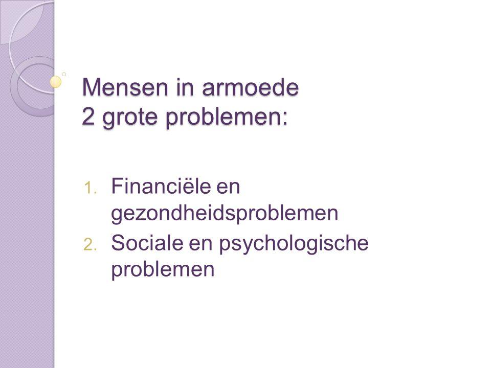 Mensen in armoede 2 grote problemen: 1. Financiële en gezondheidsproblemen 2.