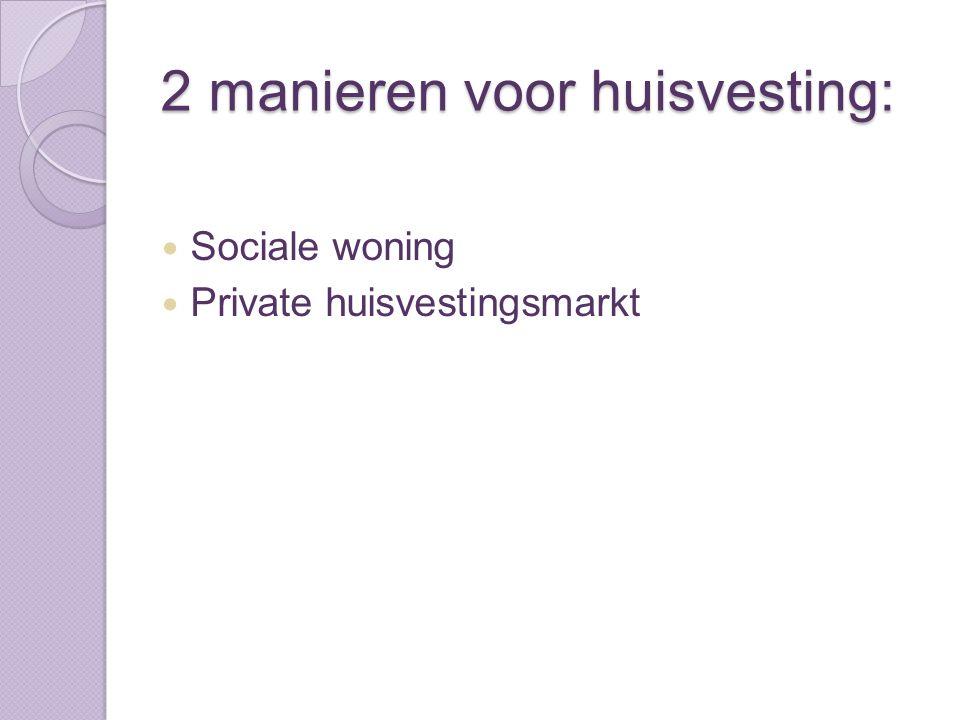 2 manieren voor huisvesting: Sociale woning Private huisvestingsmarkt
