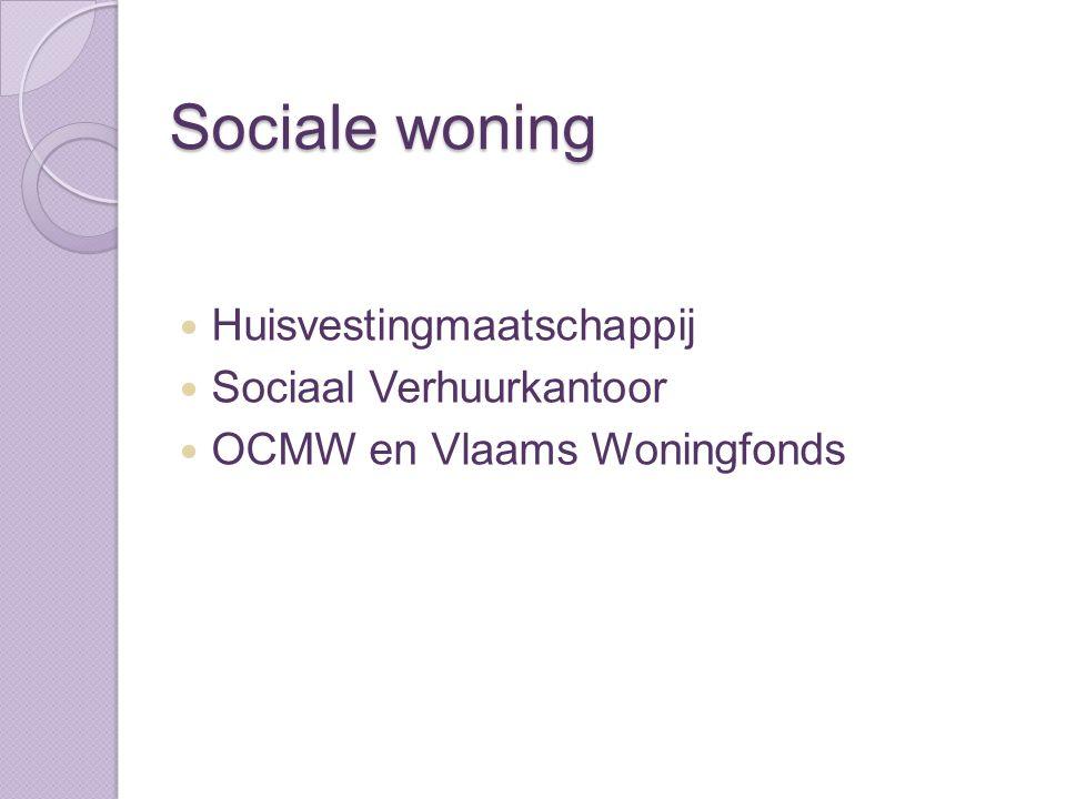 Sociale woning Huisvestingmaatschappij Sociaal Verhuurkantoor OCMW en Vlaams Woningfonds