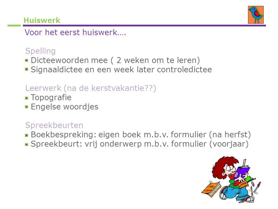 Huiswerk Voor het eerst huiswerk…. Spelling Dicteewoorden mee ( 2 weken om te leren) Signaaldictee en een week later controledictee Leerwerk (na de ke