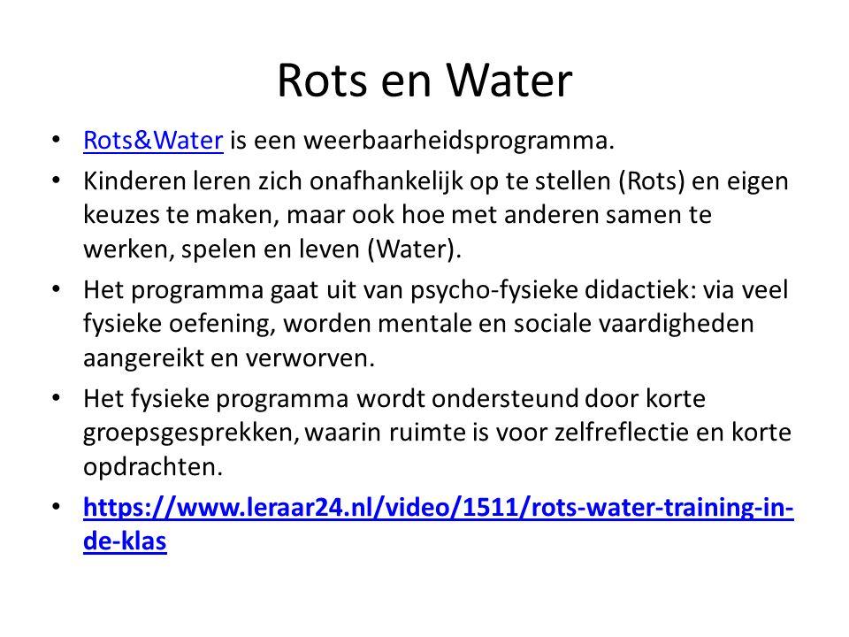 Rots en Water Rots&Water is een weerbaarheidsprogramma. Rots&Water Kinderen leren zich onafhankelijk op te stellen (Rots) en eigen keuzes te maken, ma