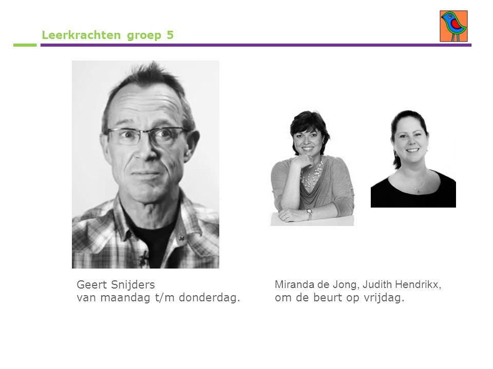 Leerkrachten groep 5 Geert Snijders van maandag t/m donderdag. Miranda de Jong, Judith Hendrikx, om de beurt op vrijdag.