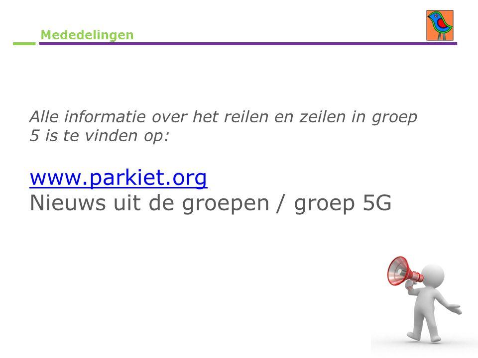 Mededelingen Alle informatie over het reilen en zeilen in groep 5 is te vinden op: www.parkiet.org Nieuws uit de groepen / groep 5G