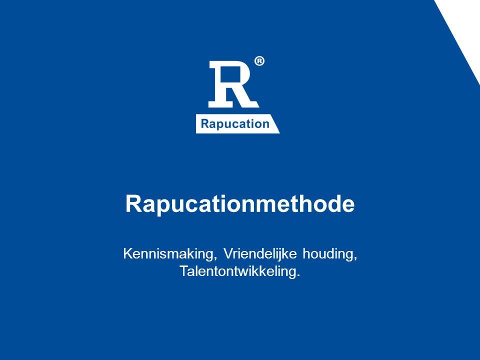 Rapucationmethode Kennismaking, Vriendelijke houding, Talentontwikkeling.