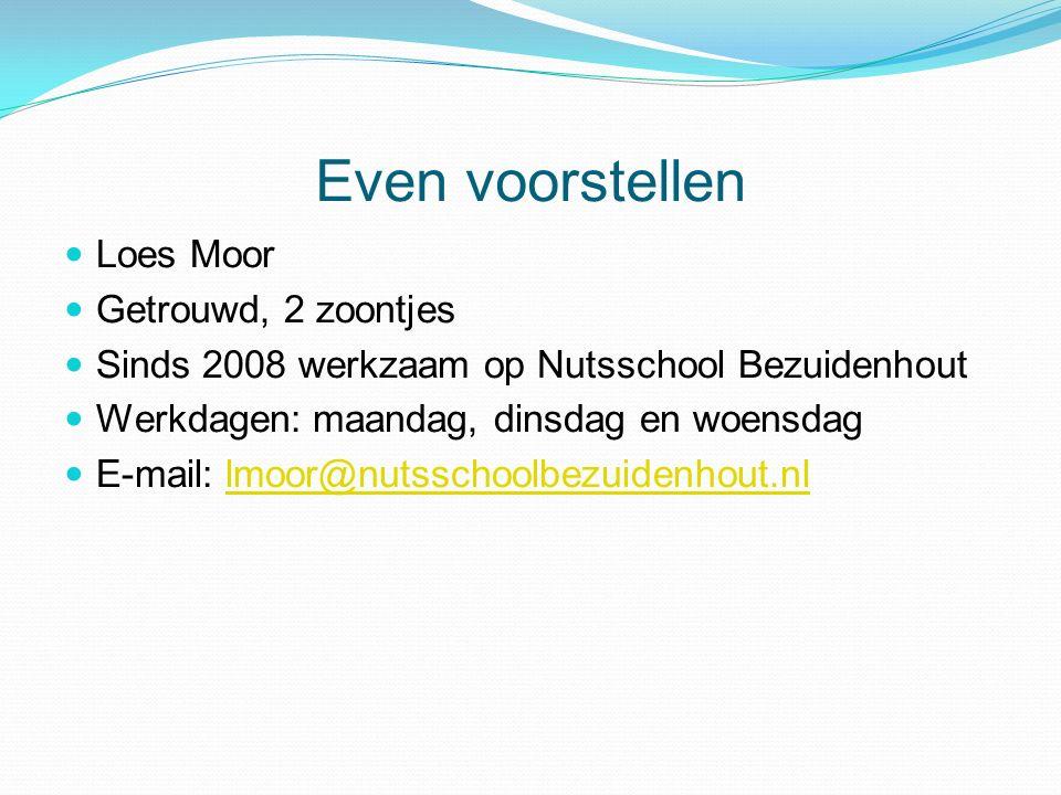 Even voorstellen Loes Moor Getrouwd, 2 zoontjes Sinds 2008 werkzaam op Nutsschool Bezuidenhout Werkdagen: maandag, dinsdag en woensdag E-mail: lmoor@nutsschoolbezuidenhout.nllmoor@nutsschoolbezuidenhout.nl
