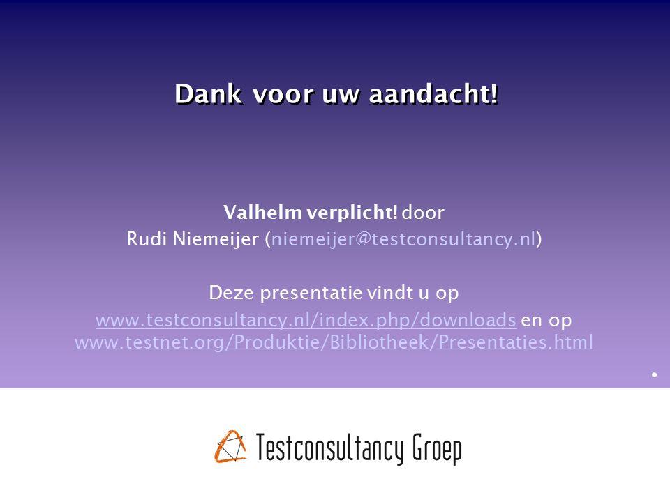 Dank voor uw aandacht! Valhelm verplicht! door Rudi Niemeijer (niemeijer@testconsultancy.nl)niemeijer@testconsultancy.nl Deze presentatie vindt u op w