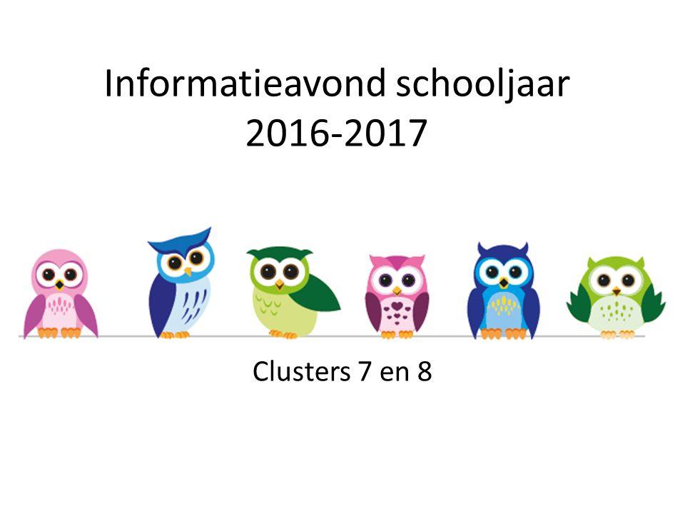 Informatieavond schooljaar 2016-2017 Clusters 7 en 8