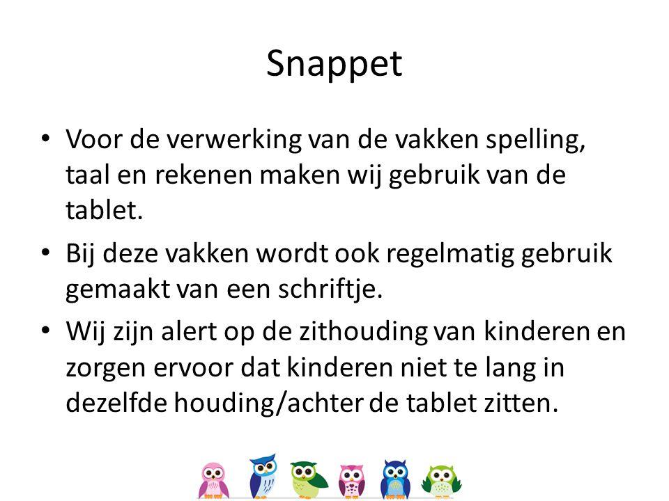 Snappet Voor de verwerking van de vakken spelling, taal en rekenen maken wij gebruik van de tablet.