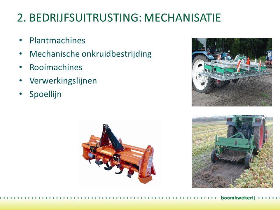 2. BEDRIJFSUITRUSTING: MECHANISATIE Plantmachines Mechanische onkruidbestrijding Rooimachines Verwerkingslijnen Spoellijn