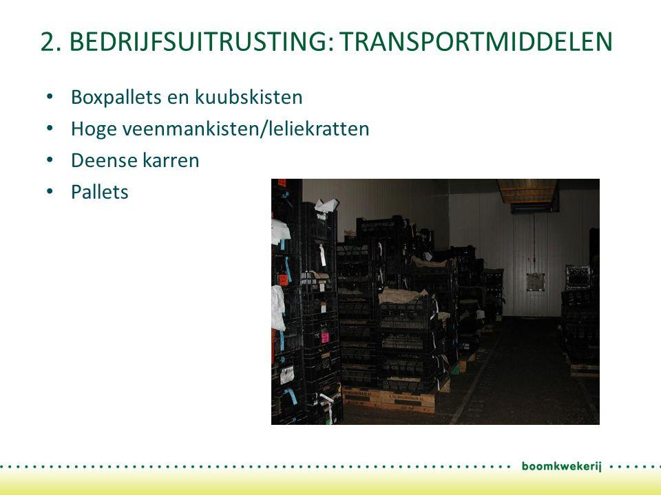 2. BEDRIJFSUITRUSTING: TRANSPORTMIDDELEN Boxpallets en kuubskisten Hoge veenmankisten/leliekratten Deense karren Pallets