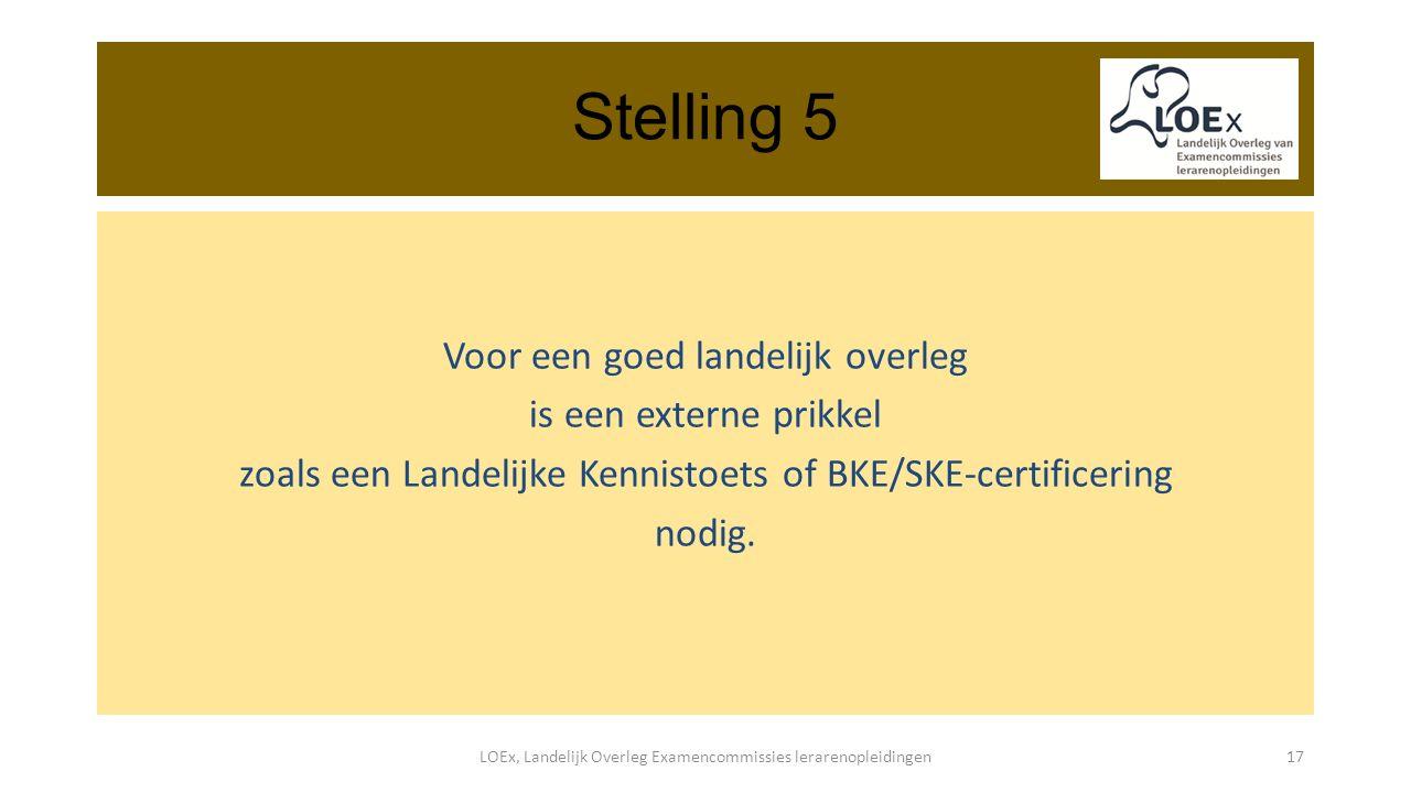 Stelling 5 Voor een goed landelijk overleg is een externe prikkel zoals een Landelijke Kennistoets of BKE/SKE-certificering nodig.