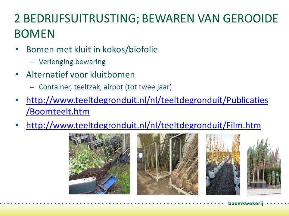 2 BEDRIJFSUITRUSTING; BEWAREN VAN GEROOIDE BOMEN Bomen met kluit in kokos/biofolie – Verlenging bewaring Alternatief voor kluitbomen – Container, teel