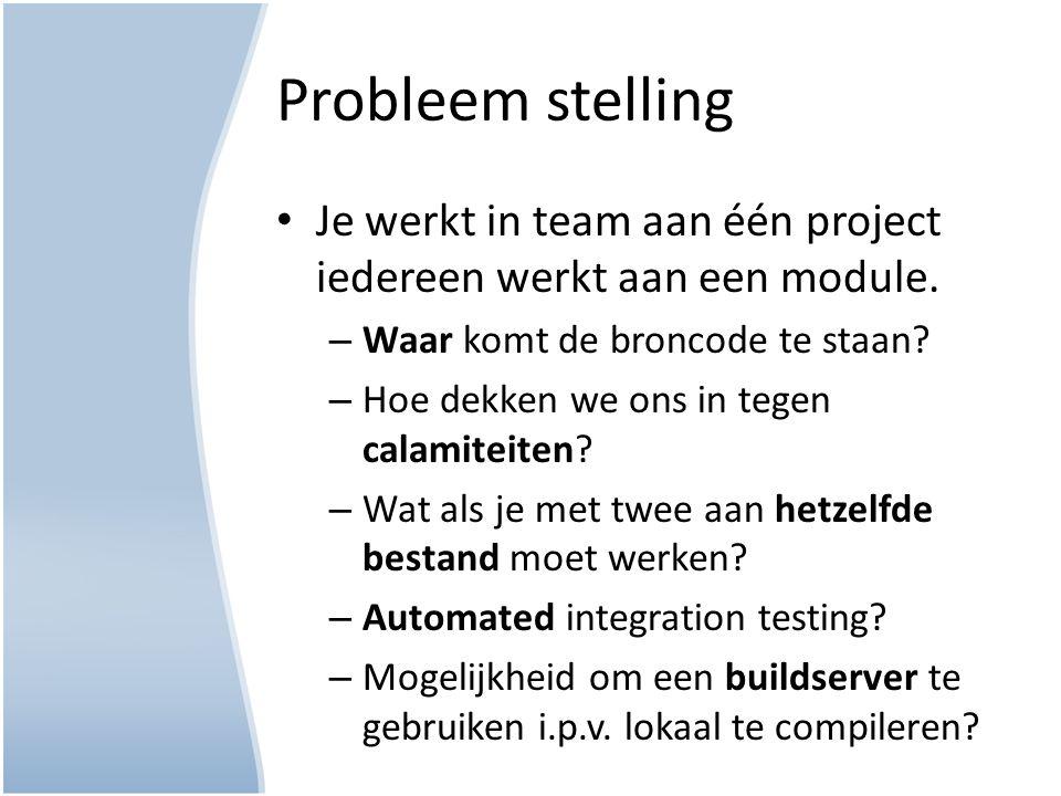 Probleem stelling Je werkt in team aan één project iedereen werkt aan een module.