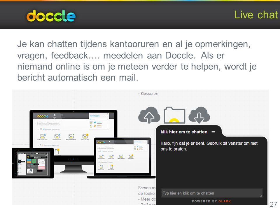 Live chat 27 Je kan chatten tijdens kantooruren en al je opmerkingen, vragen, feedback….