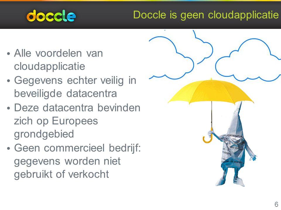 Doccle is geen cloudapplicatie Alle voordelen van cloudapplicatie Gegevens echter veilig in beveiligde datacentra Deze datacentra bevinden zich op Europees grondgebied Geen commercieel bedrijf: gegevens worden niet gebruikt of verkocht 6