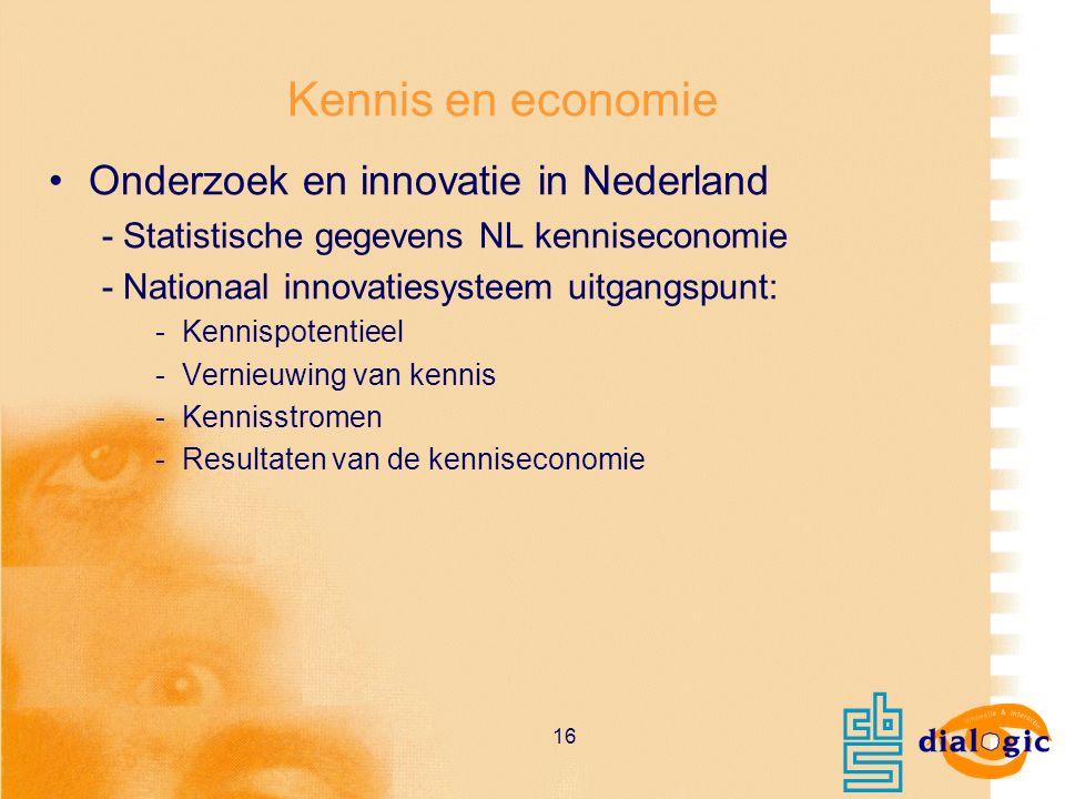 16 Kennis en economie Onderzoek en innovatie in Nederland - Statistische gegevens NL kenniseconomie - Nationaal innovatiesysteem uitgangspunt: -Kennis