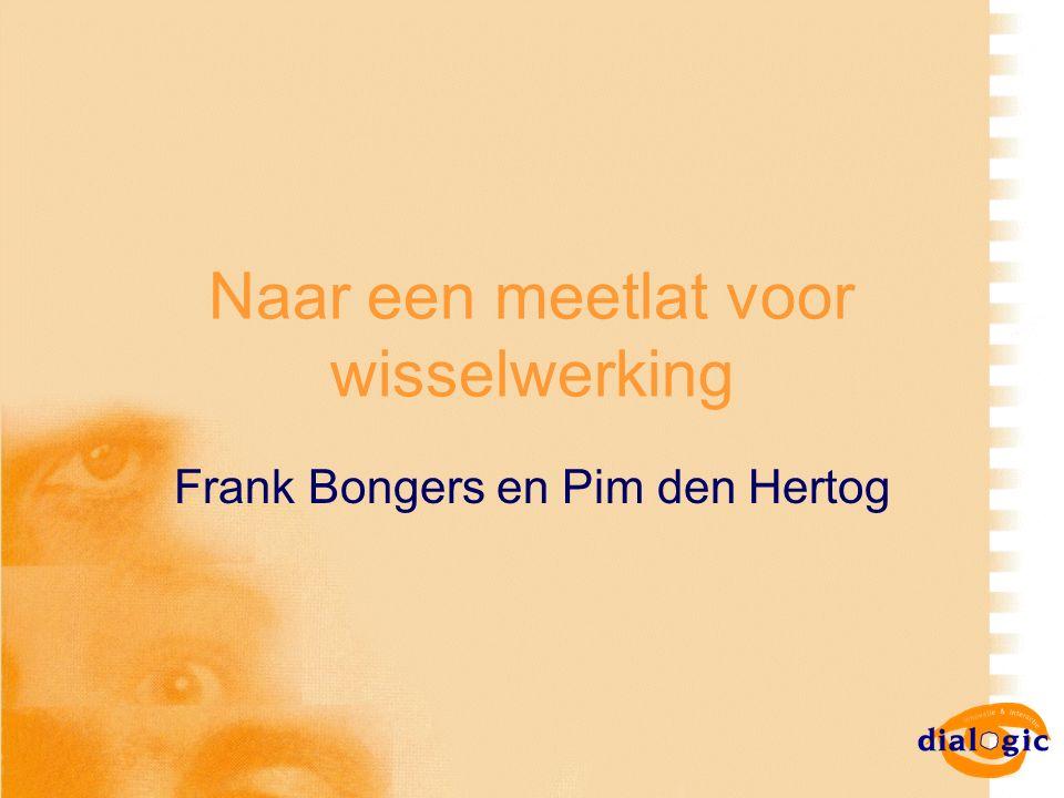 Naar een meetlat voor wisselwerking Frank Bongers en Pim den Hertog