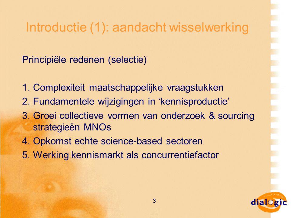 3 Introductie (1): aandacht wisselwerking Principiële redenen (selectie) 1.Complexiteit maatschappelijke vraagstukken 2.Fundamentele wijzigingen in 'k