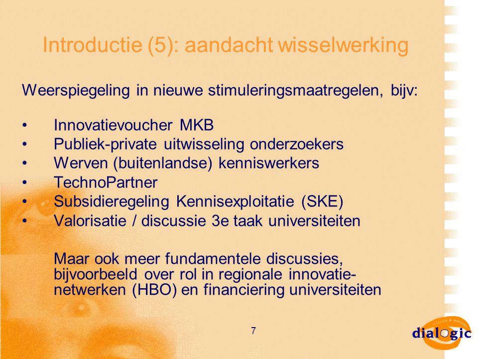 7 Introductie (5): aandacht wisselwerking Weerspiegeling in nieuwe stimuleringsmaatregelen, bijv: Innovatievoucher MKB Publiek-private uitwisseling on